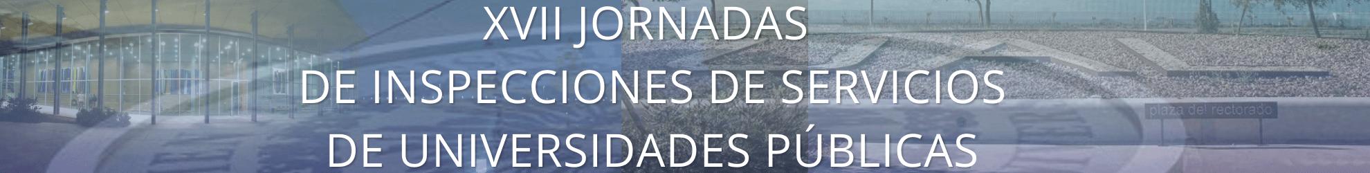 XVII JORNADAS DE INSPECCIÓN DE SERVICIOS DE UNIVERSIDADES